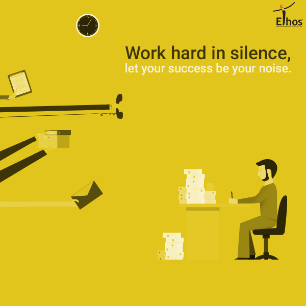 Stay quite and work hard!  #Success #Tips #EthosIndia #Ahmedabad