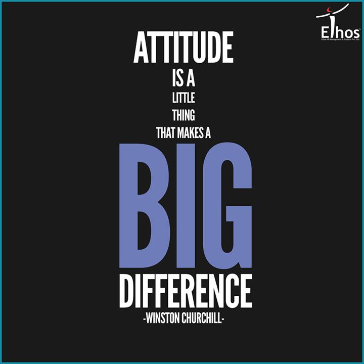 Ethos India,  HaveanAttitude, PositiveThoughts, MondayMotivation, EthosIndia, Ahmedabad
