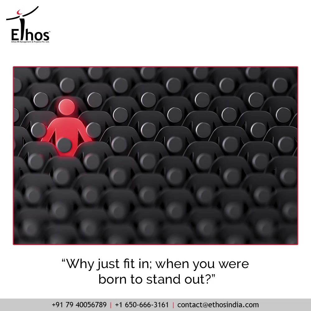 """""""Why just fit in; when you were born to stand out?""""  Have the flame of desire to stand out the crowd with your unique traits and qualities. Get in touch with the expert career guide; Ethos India to give your career the flight.  #EthosHR #Ethos #HR #Recruitment #CareerGuide #India"""
