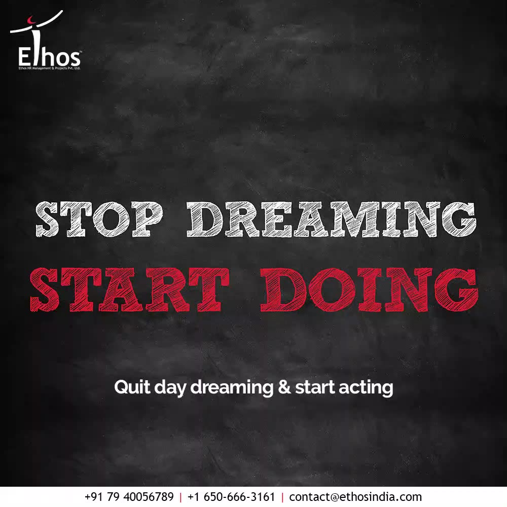 Your dreams won't work until you do so quit day dreaming & start acting; Walk towards the direction of your dreams to make them come to life!  #EthosHR #Ethos #HR #Recruitment #CareerGuide #India