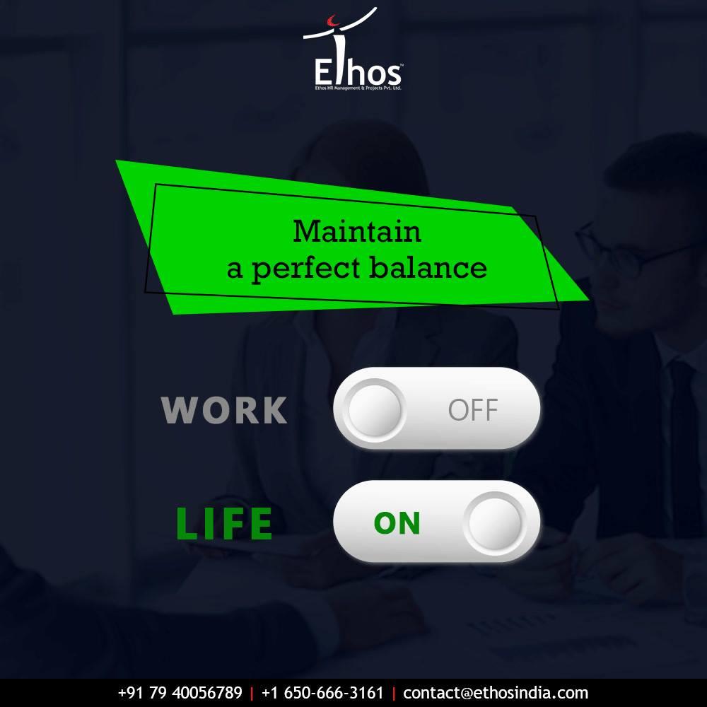 Give equal importance to both work and life to live fully.  #WorkLifeBalance #EthosIndia #Ahmedabad #EthosHR #Recruitment #CareerGuide #India
